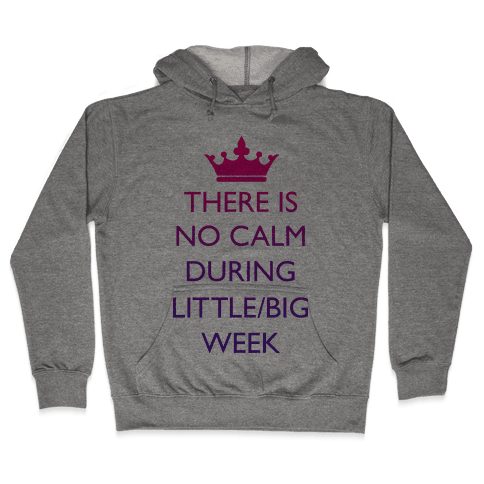 There Is No Calm During Little/Big Week Hooded Sweatshirt