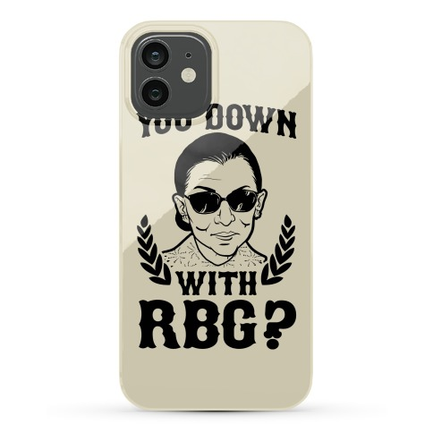 You Down With RBG? Phone Case