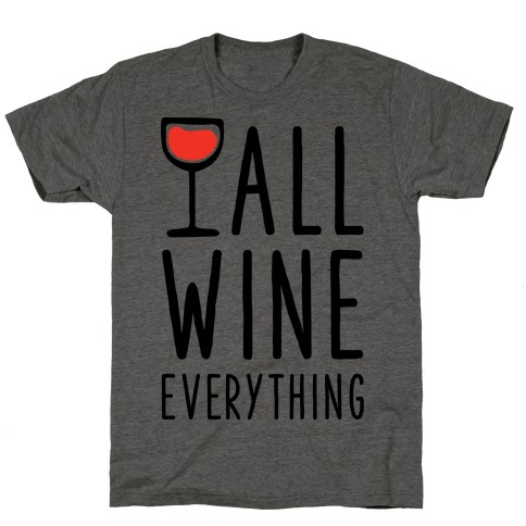All Wine Everything T-Shirt
