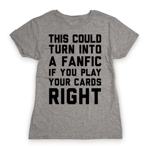 This Could Turn Into A Fanfic If You Play Your Cards Right Womens T-Shirt