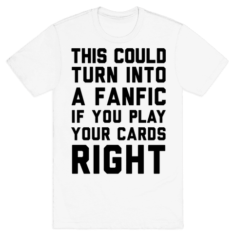 This Could Turn Into A Fanfic If You Play Your Cards Right Mens T-Shirt