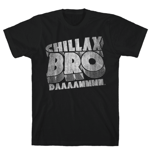 Chillax Bro Mens T-Shirt