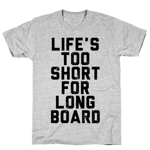 Life's Too Short For Longboard Mens T-Shirt