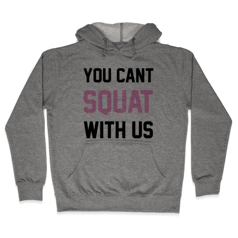 You Can't Squat With Us Hooded Sweatshirt