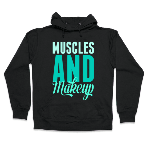 Muscles and Makeup Hooded Sweatshirt