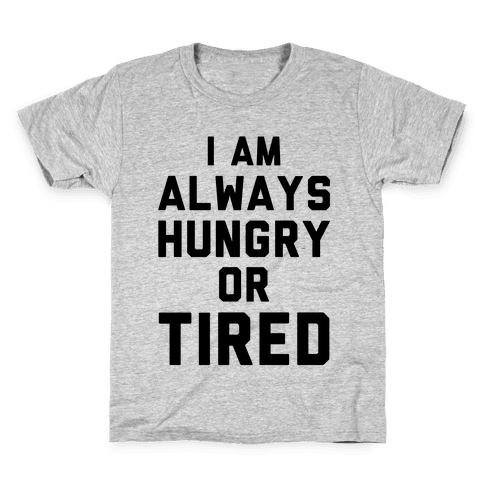 I Am Always Hungry Or Tired Kids T-Shirt