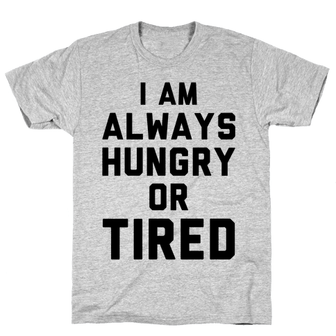 I Am Always Hungry Or Tired Mens T-Shirt