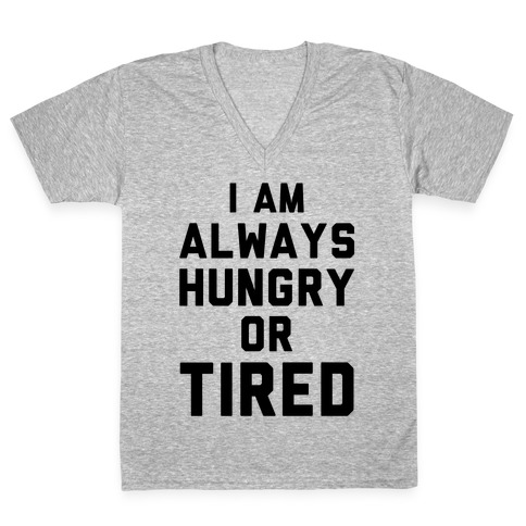 I Am Always Hungry Or Tired V-Neck Tee Shirt