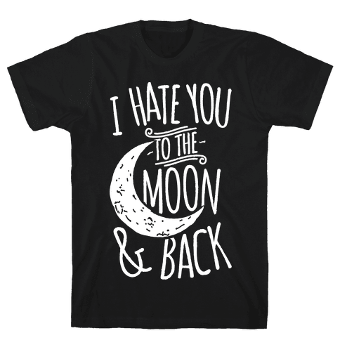 I Hate You To The Moon and Back Mens T-Shirt