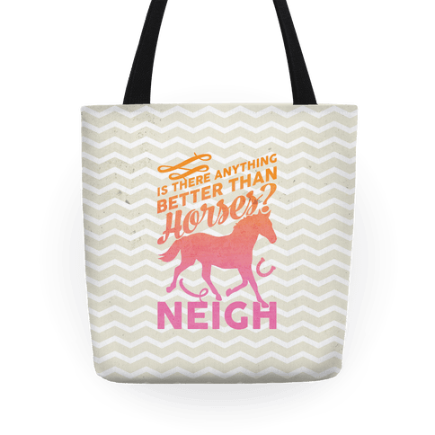 Is There Anything Better Than Horses Tote