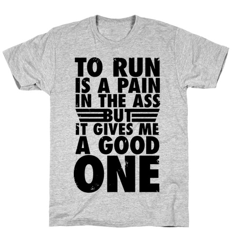 To Run Is A Pain In The Ass T-Shirt