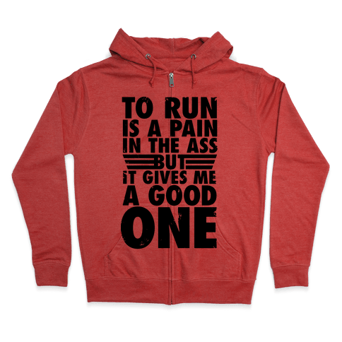 To Run Is A Pain In The Ass Zip Hoodie