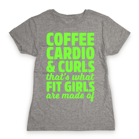 Coffee Cardio & Curls That's What Fit Girls Are Made Of Womens T-Shirt