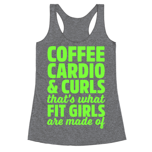 Coffee Cardio & Curls That's What Fit Girls Are Made Of Racerback Tank Top