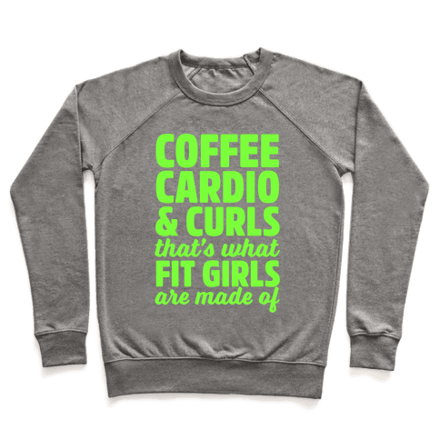 Coffee Cardio & Curls That's What Fit Girls Are Made Of Pullover