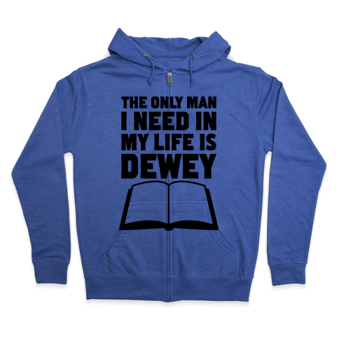 The Only Man I Need In My Life Is Dewey Zip Hoodie