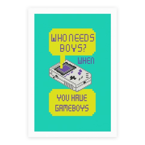 Who Needs Boys? When You Have Gameboys Poster
