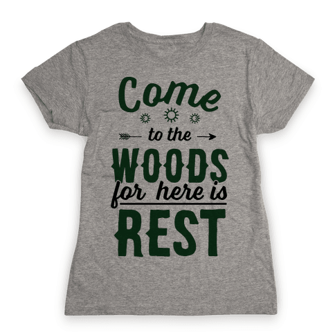 Come To The Woods For Here Is Rest Womens T-Shirt