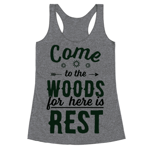 Come To The Woods For Here Is Rest Racerback Tank Top