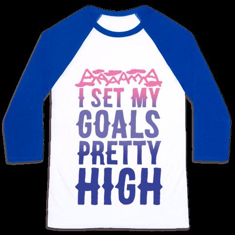 I Set My Goals Pretty High Baseball Tee