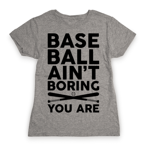 Baseball Ain't Boring You Are Womens T-Shirt
