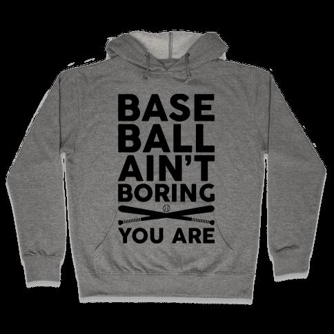 Baseball Ain't Boring You Are Hooded Sweatshirt