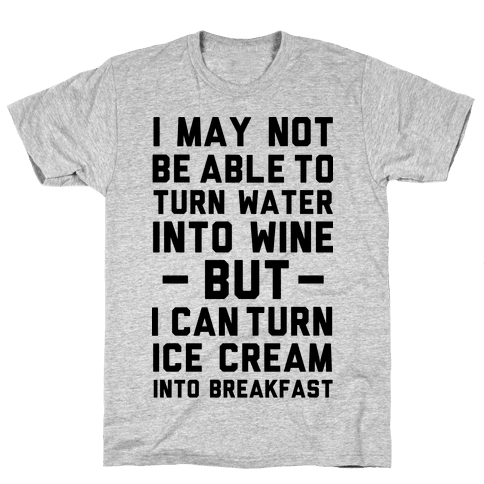 I Can Turn Ice Cream into Breakfast Mens T-Shirt
