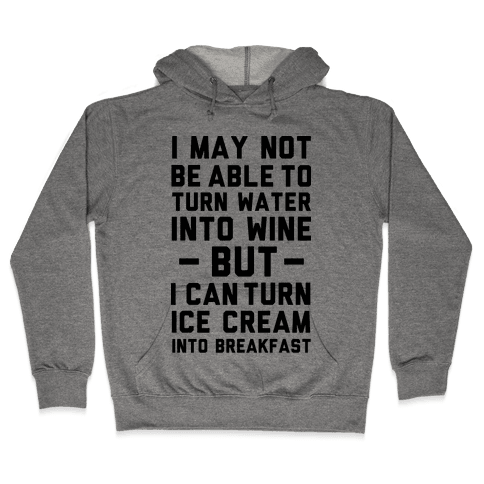 I Can Turn Ice Cream into Breakfast Hooded Sweatshirt