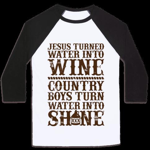 Country Boys Turn Water Into Shine  Baseball Tee