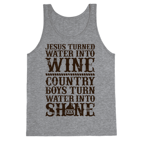 Country Boys Turn Water Into Shine  Tank Top