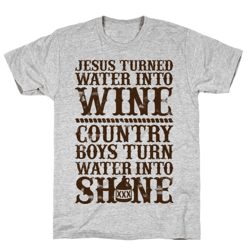 Country Boys Turn Water Into Shine  Mens T-Shirt