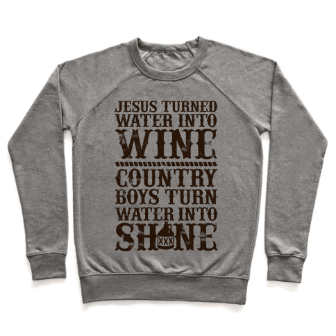 Country Boys Turn Water Into Shine  Pullover