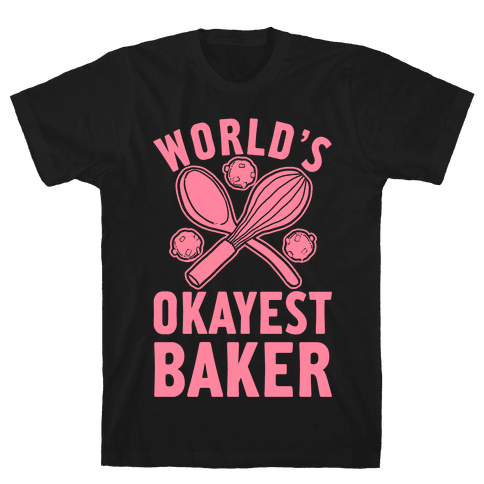 World's Okayest Baker Mens T-Shirt