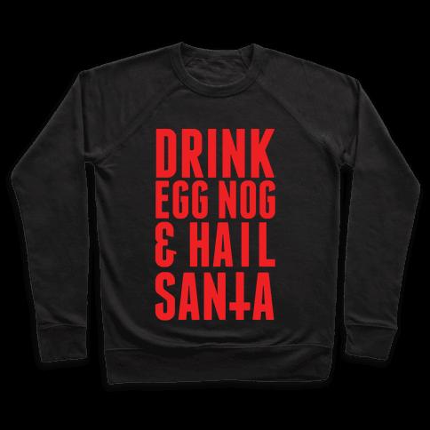 Drink Egg Nog and Hail Santa Pullover