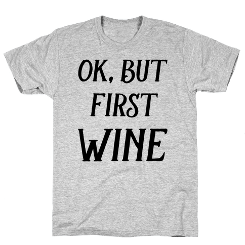 Ok But First Wine Mens T-Shirt