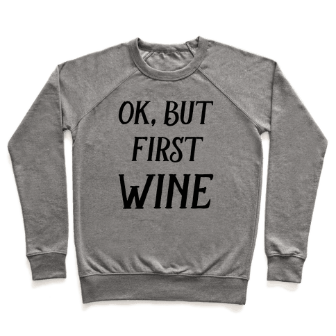 Ok But First Wine Pullover