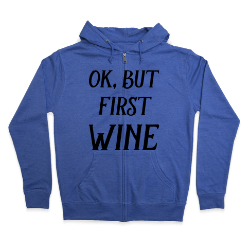Ok But First Wine Zip Hoodie