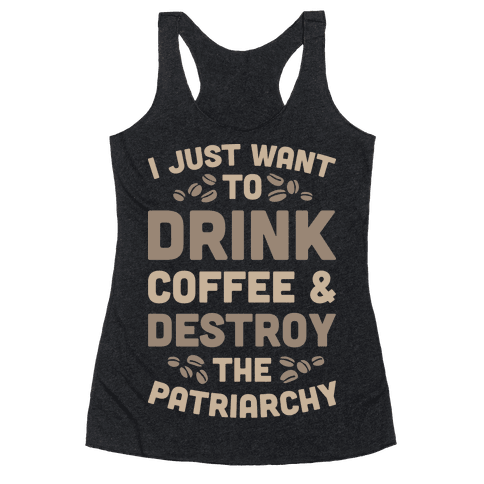 Drink Coffee And Destroy The Patriarchy Racerback Tank Top