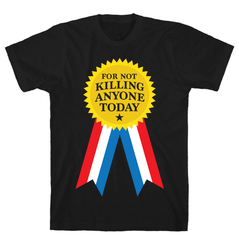 For Not Killing Anyone Today Mens T-Shirt