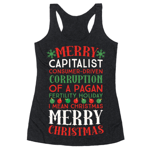 Merry Corruption Of A Pagan Holiday, I Mean Christmas Racerback Tank Top