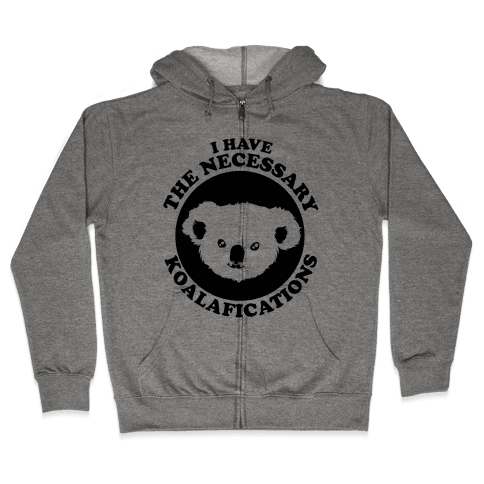 I Have the Necessary Koalafications Zip Hoodie