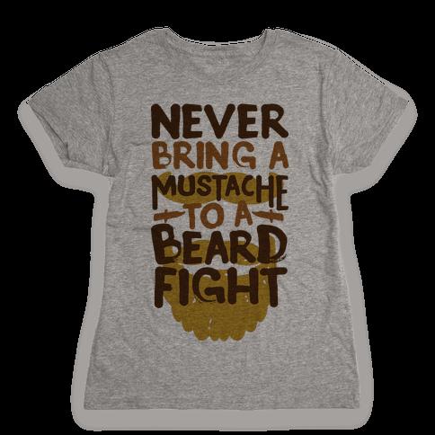 Never Bring a Mustache to a Beard Fight Womens T-Shirt