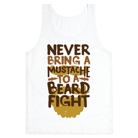 Never Bring a Mustache to a Beard Fight Tank Top