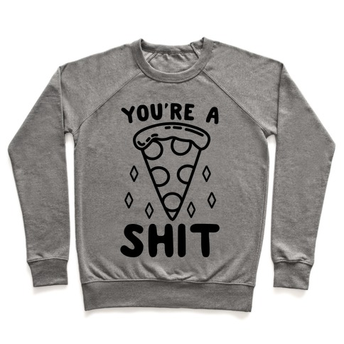 You're A Pizza Shit Pullover