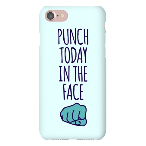 Punch Today In The Face Case Phone Case