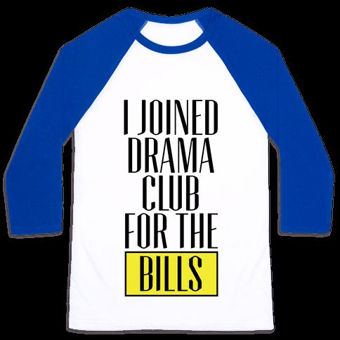 I Joined Drama Club For The Bills Baseball Tee
