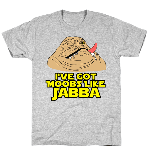 I've Got Moobs Like Jabba Mens T-Shirt