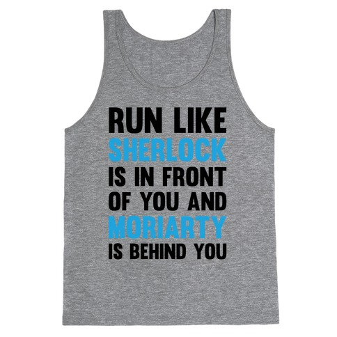 Run Like Sherlock Is In Front Of You And Moriarty Is Behind You Tank Top