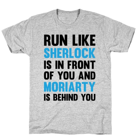 Run Like Sherlock Is In Front Of You And Moriarty Is Behind You T-Shirt