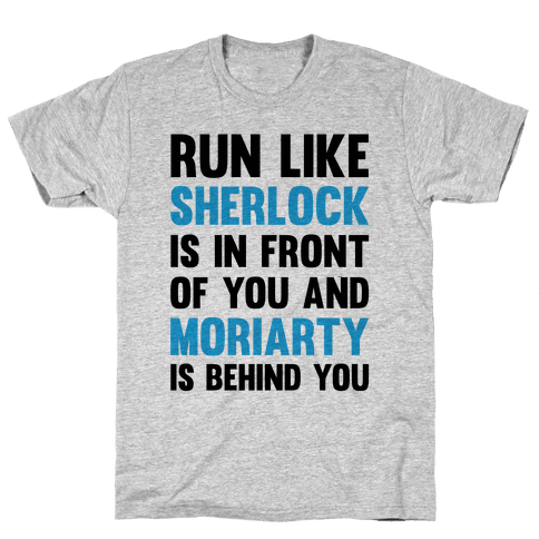 Run Like Sherlock Is In Front Of You And Moriarty Is Behind You Mens T-Shirt